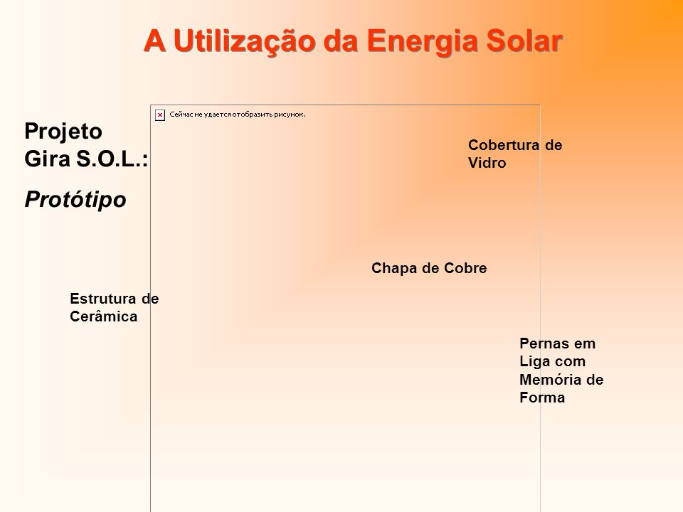 A Utilização da Energia Solar Projeto Gira S.O.L.: Protótipo