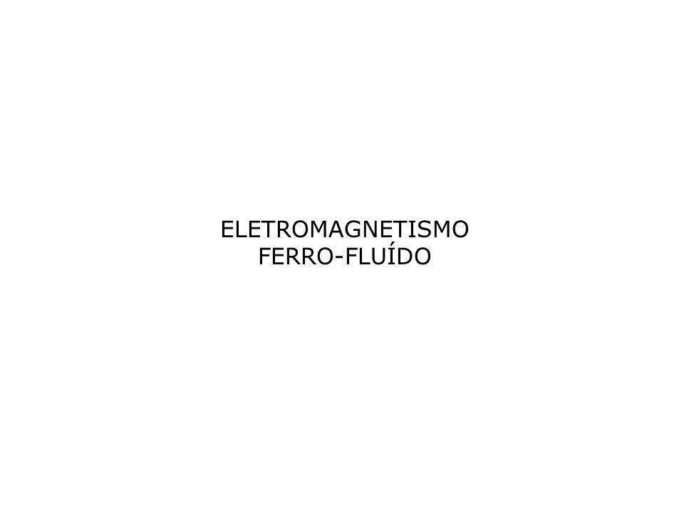 Eletromagnetismo Ferro-fluído Fluidos magneto-reológicos (MR)