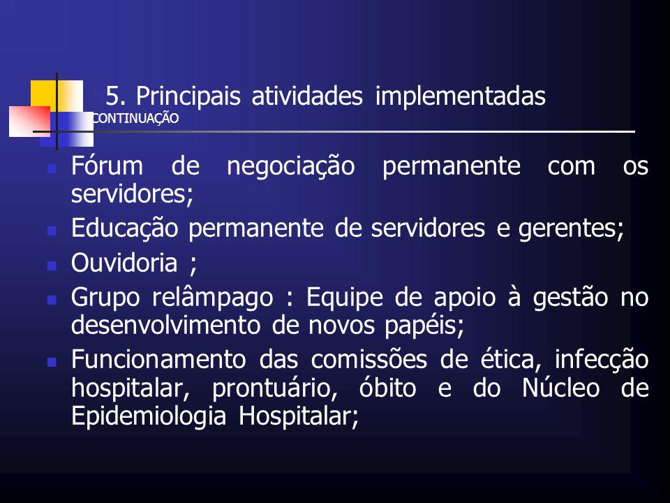 55. Principais atividades implementadas CONTINUAÇÃO Fórum de negociação permanente com os servidores; Educação permanente de servidores e gerentes; Ou