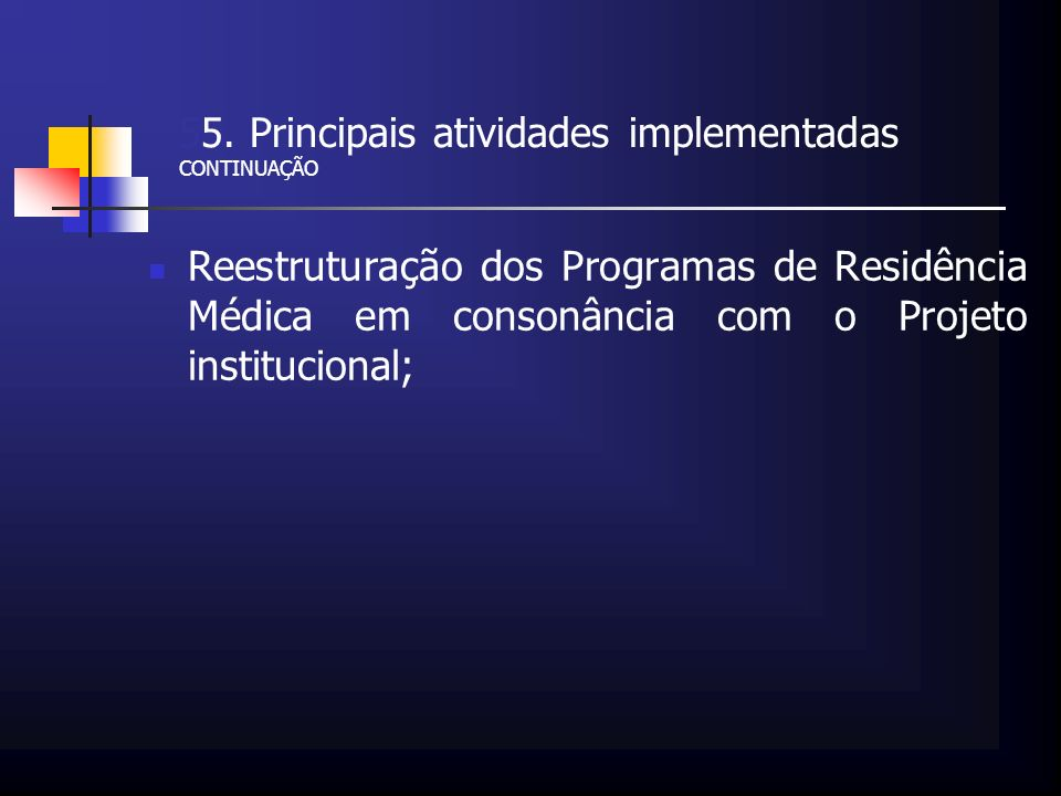 55. Principais atividades implementadas CONTINUAÇÃO Reestruturação dos Programas de Residência Médica em consonância com o Projeto institucional;