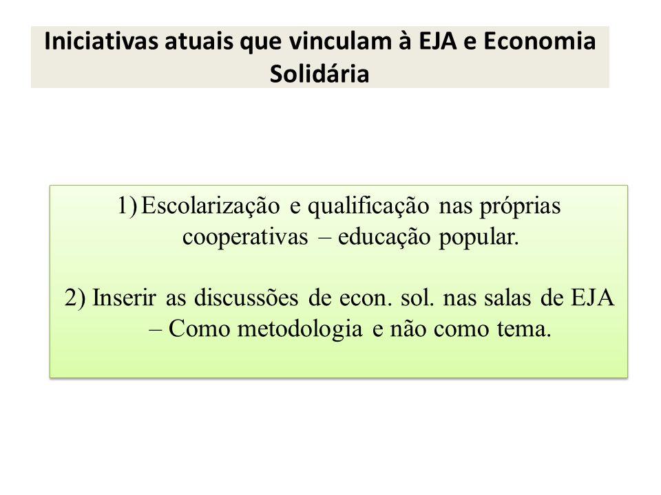 1)Escolarização e qualificação nas próprias cooperativas – educação popular. 2) Inserir as discussões de econ. sol. nas salas de EJA – Como metodologi