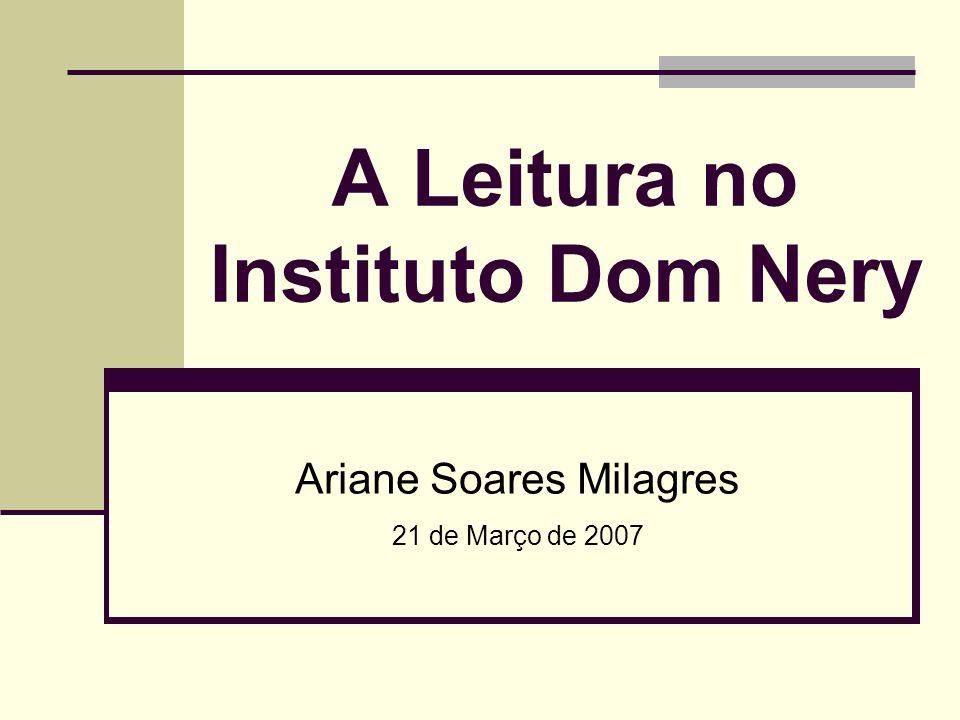 A Leitura no Instituto Dom Nery Ariane Soares Milagres 21 de Março de 2007