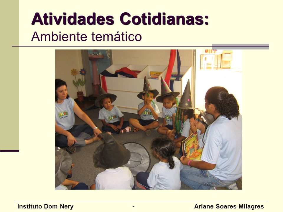 Instituto Dom Nery - Ariane Soares Milagres Atividades Cotidianas: Atividades Cotidianas: Ambiente temático