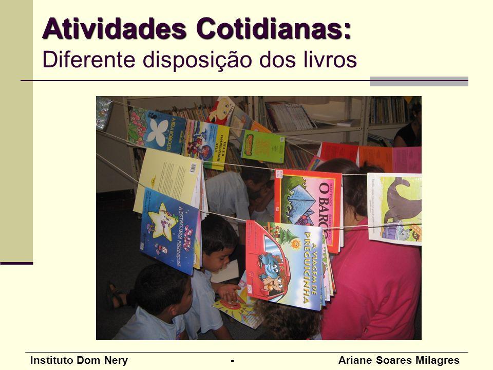Instituto Dom Nery - Ariane Soares Milagres Atividades Cotidianas: Atividades Cotidianas: Diferente disposição dos livros