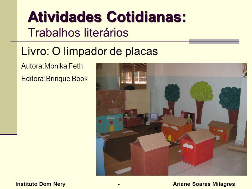 Instituto Dom Nery - Ariane Soares Milagres Livro: O limpador de placas Autora:Monika Feth Editora:Brinque Book Atividades Cotidianas: Atividades Cotidianas: Trabalhos literários