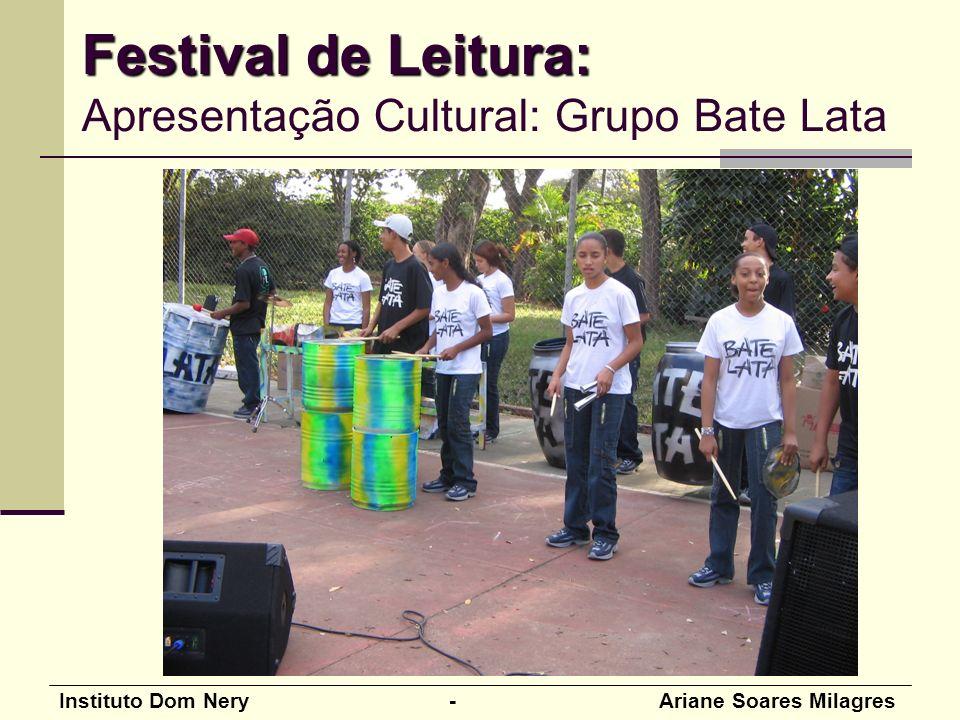 Instituto Dom Nery - Ariane Soares Milagres Festival de Leitura: Festival de Leitura: Apresentação Cultural: Grupo Bate Lata