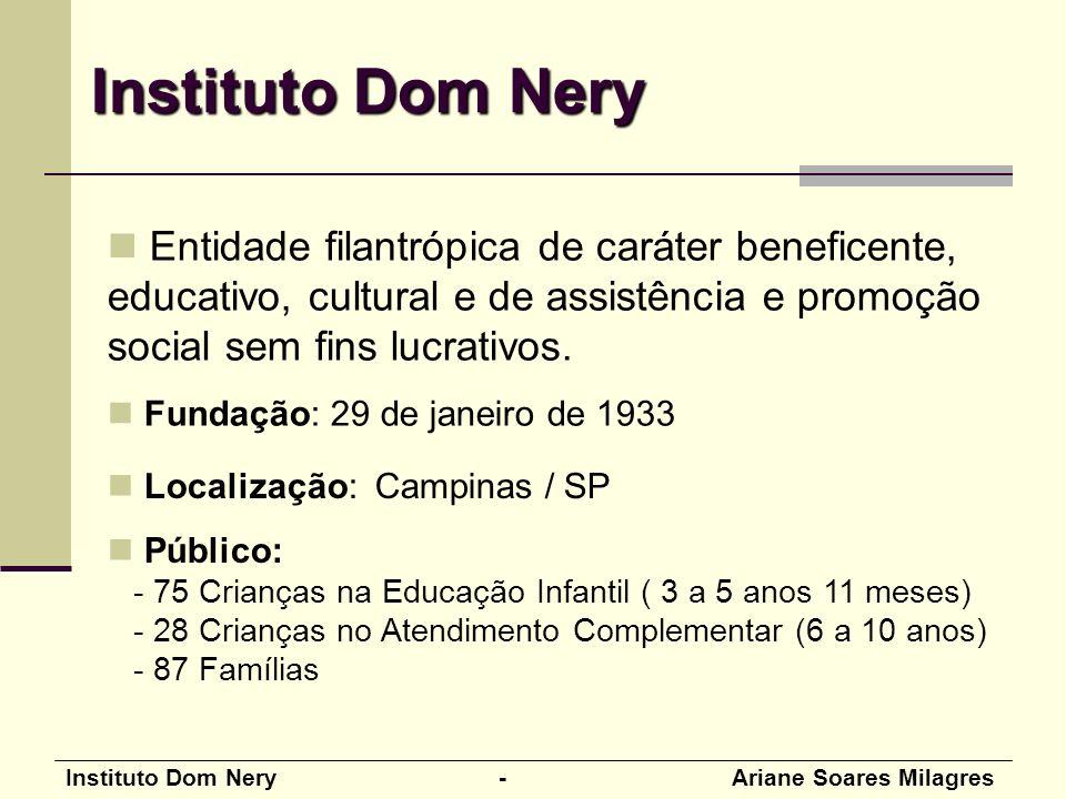 Instituto Dom Nery - Ariane Soares Milagres Entidade filantrópica de caráter beneficente, educativo, cultural e de assistência e promoção social sem f