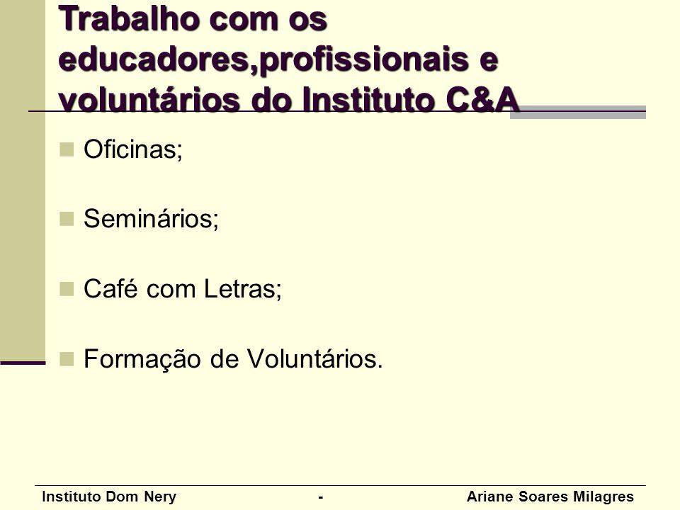 Instituto Dom Nery - Ariane Soares Milagres Oficinas; Seminários; Café com Letras; Formação de Voluntários. Trabalho com os educadores,profissionais e