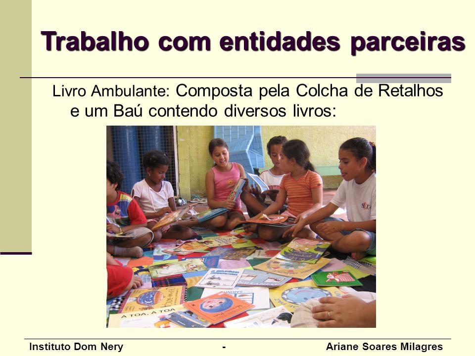 Instituto Dom Nery - Ariane Soares Milagres Livro Ambulante: Composta pela Colcha de Retalhos e um Baú contendo diversos livros: Trabalho com entidades parceiras