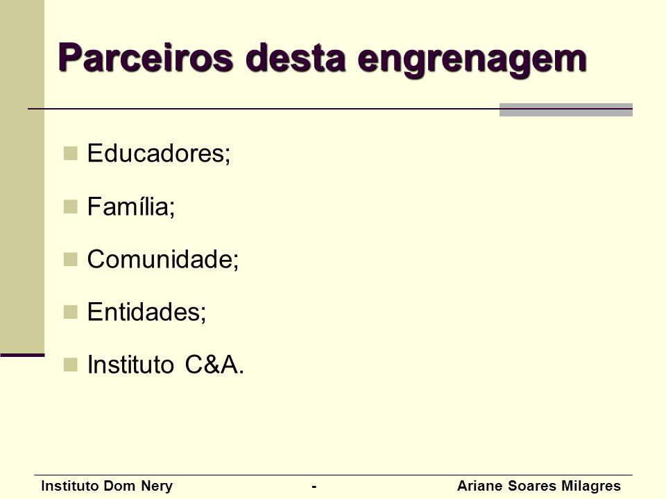 Instituto Dom Nery - Ariane Soares Milagres Educadores; Família; Comunidade; Entidades; Instituto C&A. Parceiros desta engrenagem