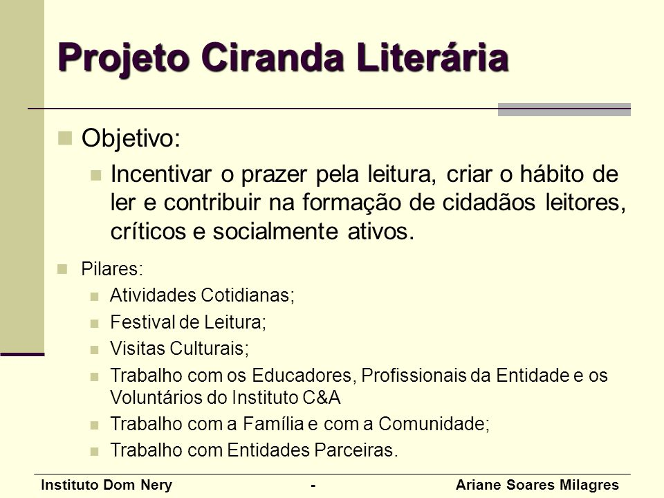 Instituto Dom Nery - Ariane Soares Milagres Objetivo: Incentivar o prazer pela leitura, criar o hábito de ler e contribuir na formação de cidadãos leitores, críticos e socialmente ativos.