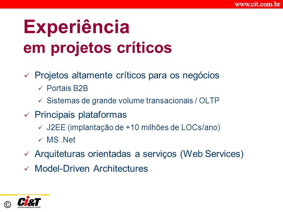 www.cit.com.br © Proposta de Valor Alta Produtividade * IFPUG Database on published J2EE projects ** META Group, 2003 Worldwide IT Benchmark Report Ci&T best in class companies Horas / Ponto de Função 6-1015-20* LOCs / hora80-10042** Alta Qualidade Ci&T best in class companies Defeitos / KLOC0.10.4-0.5**