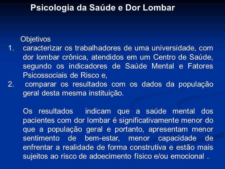 Psicologia da Saúde e Dor Lombar – Objetivos 1.caracterizar os trabalhadores de uma universidade, com dor lombar crônica, atendidos em um Centro de Sa