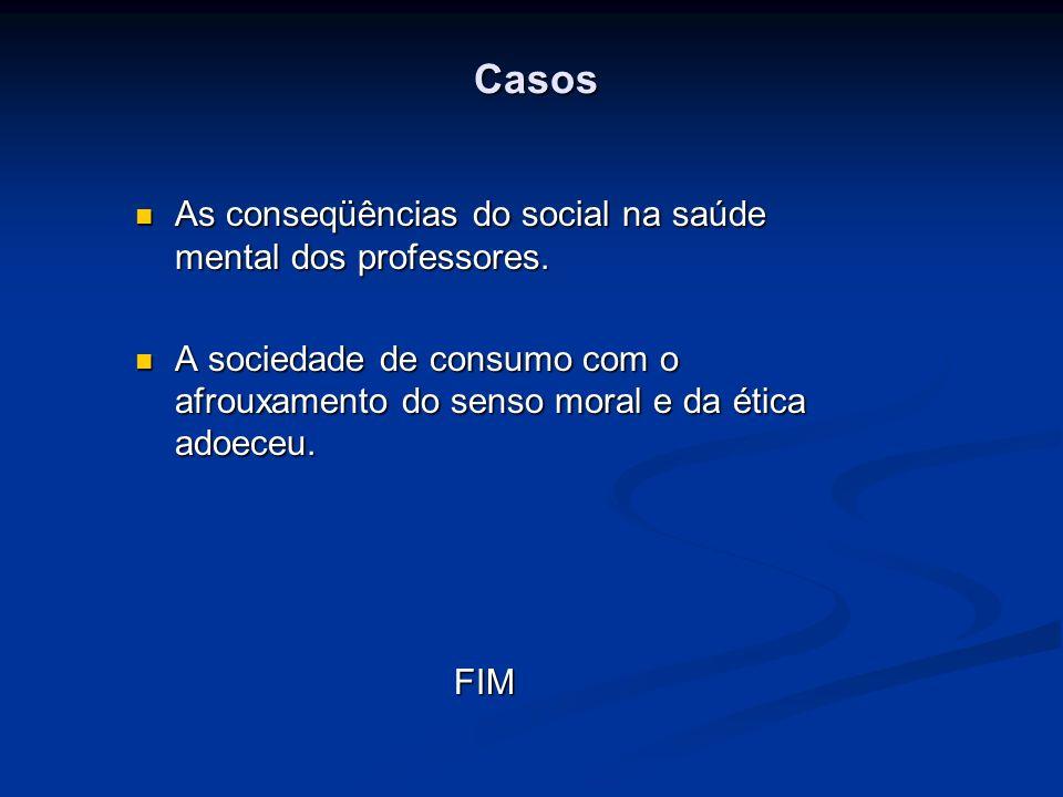 Casos As conseqüências do social na saúde mental dos professores. As conseqüências do social na saúde mental dos professores. A sociedade de consumo c