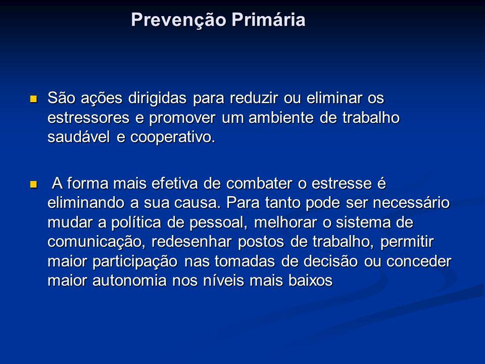Prevenção Primária São ações dirigidas para reduzir ou eliminar os estressores e promover um ambiente de trabalho saudável e cooperativo. São ações di
