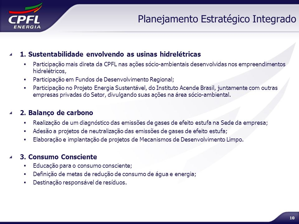 10 Planejamento Estratégico Integrado 1. Sustentabilidade envolvendo as usinas hidrelétricas Participação mais direta da CPFL nas ações sócio-ambienta