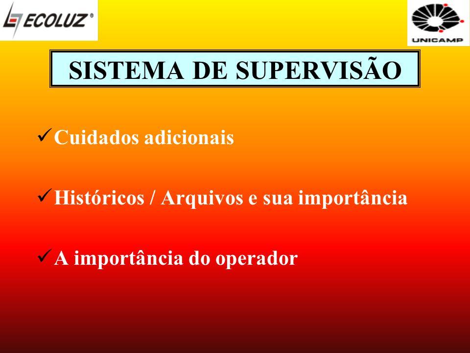 SISTEMA DE SUPERVISÃO Cuidados adicionais Históricos / Arquivos e sua importância A importância do operador
