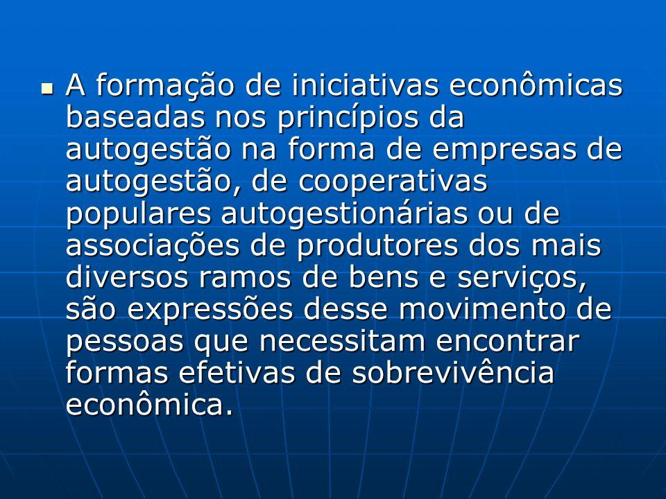A formação de iniciativas econômicas baseadas nos princípios da autogestão na forma de empresas de autogestão, de cooperativas populares autogestionár