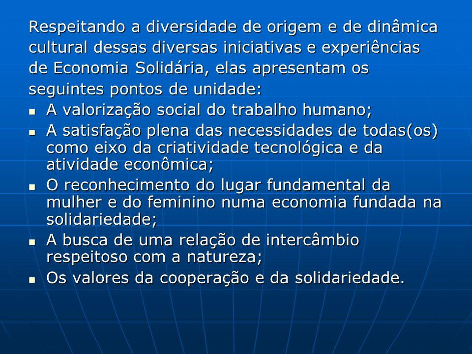 Respeitando a diversidade de origem e de dinâmica cultural dessas diversas iniciativas e experiências de Economia Solidária, elas apresentam os seguin