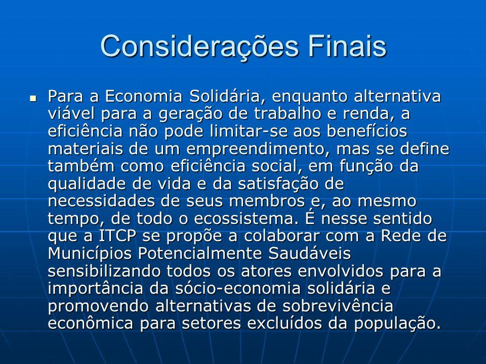 Considerações Finais Para a Economia Solidária, enquanto alternativa viável para a geração de trabalho e renda, a eficiência não pode limitar-se aos b