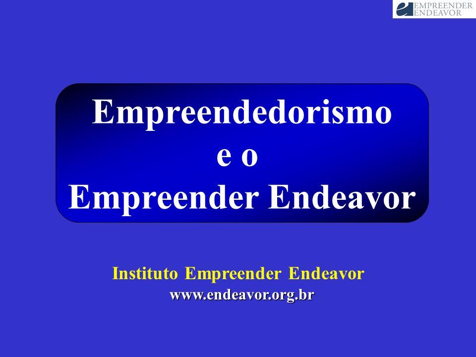 Empreendedorismo e o Empreender Endeavor Instituto Empreender Endeavor www.endeavor.org.br