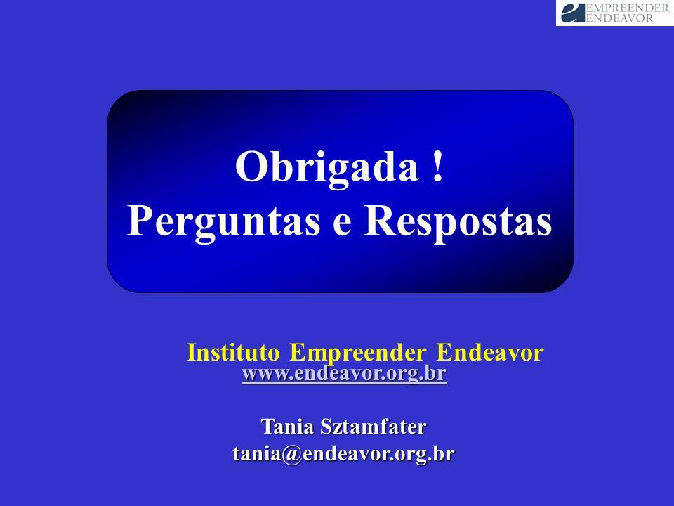 Obrigada ! Perguntas e Respostas www.endeavor.org.br Tania Sztamfater tania@endeavor.org.br Instituto Empreender Endeavor