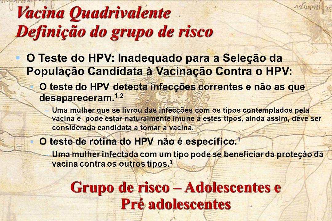 Vacina Quadrivalente Definição do grupo de risco O Teste do HPV: Inadequado para a Seleção da População Candidata à Vacinação Contra o HPV: O teste do
