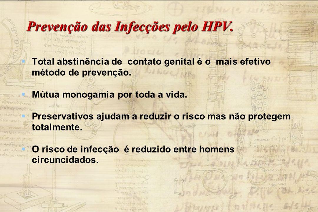 Prevenção das Infecções pelo HPV. Total abstinência de contato genital é o mais efetivo método de prevenção. Mútua monogamia por toda a vida. Preserva