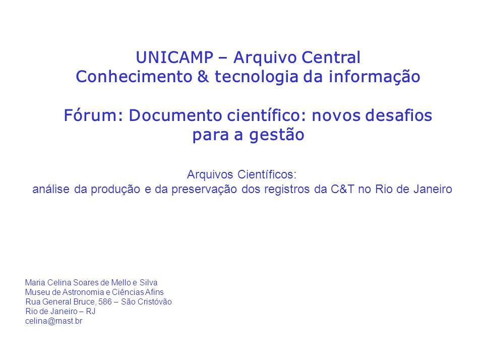 UNICAMP – Arquivo Central Conhecimento & tecnologia da informação Fórum: Documento científico: novos desafios para a gestão Arquivos Científicos: anál