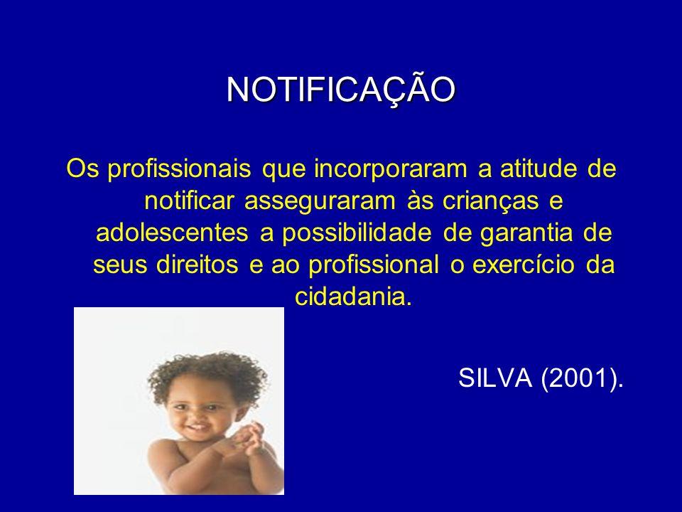 NOTIFICAÇÃO Os profissionais que incorporaram a atitude de notificar asseguraram às crianças e adolescentes a possibilidade de garantia de seus direit