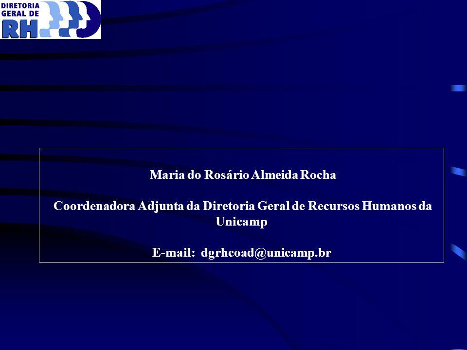 Maria do Rosário Almeida Rocha Coordenadora Adjunta da Diretoria Geral de Recursos Humanos da Unicamp E-mail: dgrhcoad@unicamp.br
