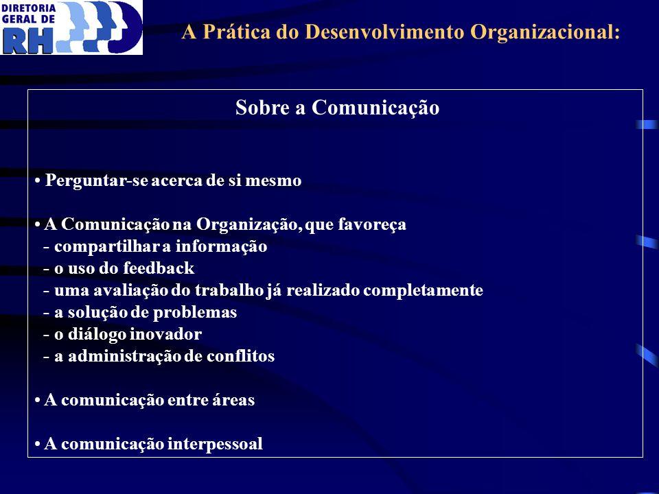 A Prática do Desenvolvimento Organizacional: Sobre a Comunicação Perguntar-se acerca de si mesmo A Comunicação na Organização, que favoreça - comparti