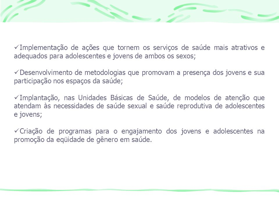 Implementação de ações que tornem os serviços de saúde mais atrativos e adequados para adolescentes e jovens de ambos os sexos; Desenvolvimento de met