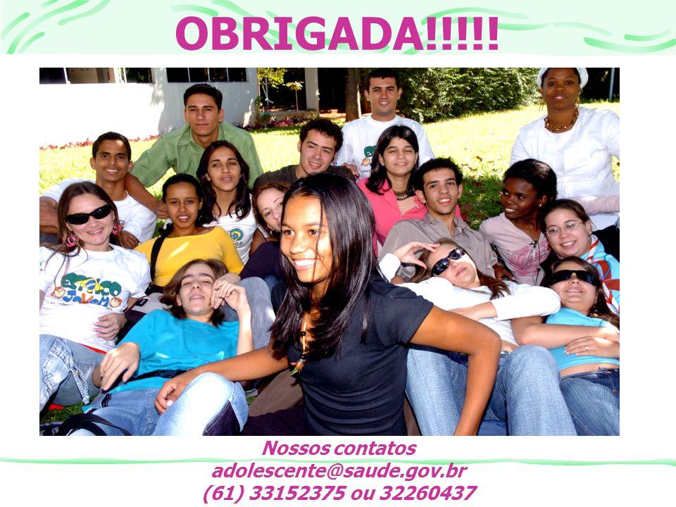 OBRIGADA!!!!! Nossos contatos adolescente@saude.gov.br (61) 33152375 ou 32260437