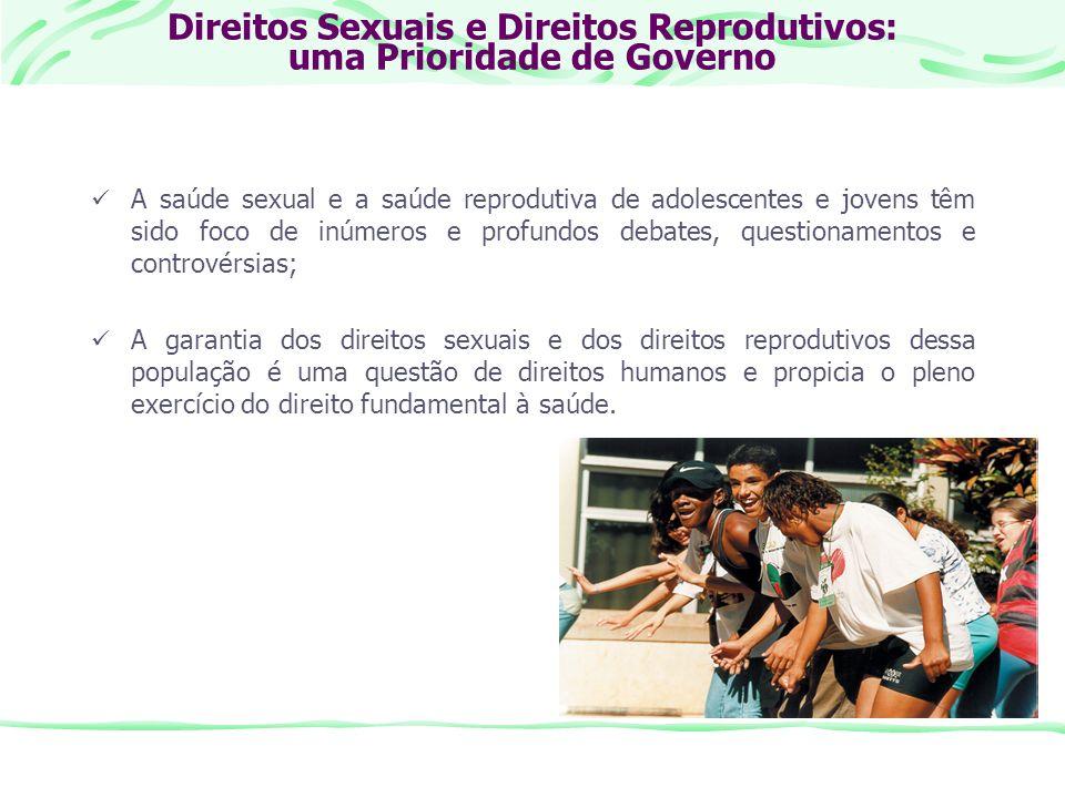Direitos Sexuais e Direitos Reprodutivos: uma Prioridade de Governo A saúde sexual e a saúde reprodutiva de adolescentes e jovens têm sido foco de inú