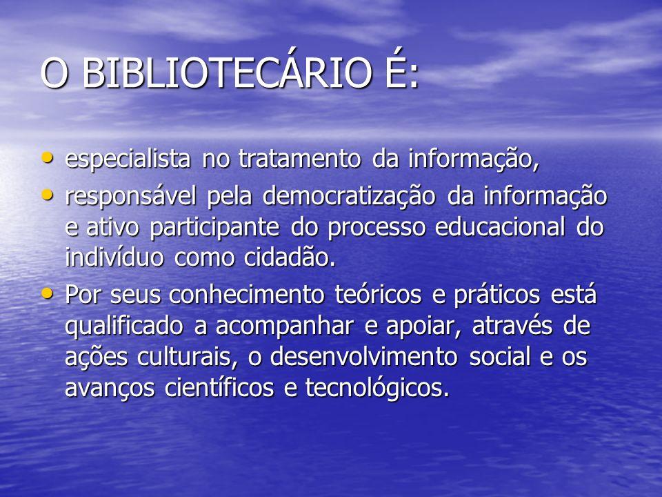 O BIBLIOTECÁRIO É: especialista no tratamento da informação, especialista no tratamento da informação, responsável pela democratização da informação e