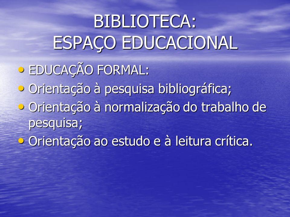 BIBLIOTECA: ESPAÇO EDUCACIONAL EDUCAÇÃO FORMAL: EDUCAÇÃO FORMAL: Orientação à pesquisa bibliográfica; Orientação à pesquisa bibliográfica; Orientação