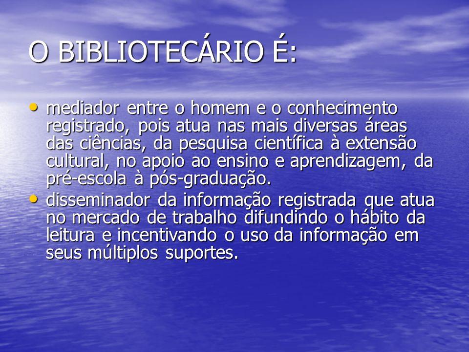 O BIBLIOTECÁRIO É: especialista no tratamento da informação, especialista no tratamento da informação, responsável pela democratização da informação e ativo participante do processo educacional do indivíduo como cidadão.