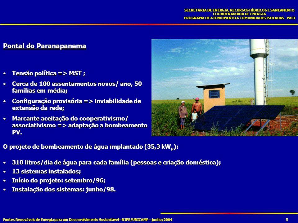 Fontes Renováveis de Energia para um Desenvolvimento Sustentável– NIPE/UNICAMP – junho/2004 SECRETARIA DE ENERGIA, RECURSOS HÍDRICOS E SANEAMENTO COORDENADORIA DE ENERGIA PROGRAMA DE ATENDIMENTO A COMUNIDADES ISOLADAS - PACI 6 PANORAMA ATUAL NOS ASSENTAMENTOS dos 12 sistemas instalados em 1998, apenas 2 estão em funcionando em 2002 (extensão da rede elétrica pelo Luz da Terra);dos 12 sistemas instalados em 1998, apenas 2 estão em funcionando em 2002 (extensão da rede elétrica pelo Luz da Terra); sistema de abastecimento (PVP + distribuição por gravidade) pouco eficiente para atendimento das necessidades de água dos assentados;sistema de abastecimento (PVP + distribuição por gravidade) pouco eficiente para atendimento das necessidades de água dos assentados; lotes mais afastados do poço sofrem maiores riscos de interrupção na distribuição de água;lotes mais afastados do poço sofrem maiores riscos de interrupção na distribuição de água; => adequação do sistema de distribuição de água à tecnologia PVP - ramais de distribuição individuais; pouca flexibilidade dos sistemas PVP para fornecer maiores volumes quando necessário;pouca flexibilidade dos sistemas PVP para fornecer maiores volumes quando necessário; treinamento e capacitação de usuários praticamente inexistente (apenas dois eventos);treinamento e capacitação de usuários praticamente inexistente (apenas dois eventos); necessidade freqüente de manutenção em bombas e controladores de carga (CEPEL);necessidade freqüente de manutenção em bombas e controladores de carga (CEPEL); O ITESP pretende transferir os sistemas desativados para novos assentamentos.O ITESP pretende transferir os sistemas desativados para novos assentamentos.