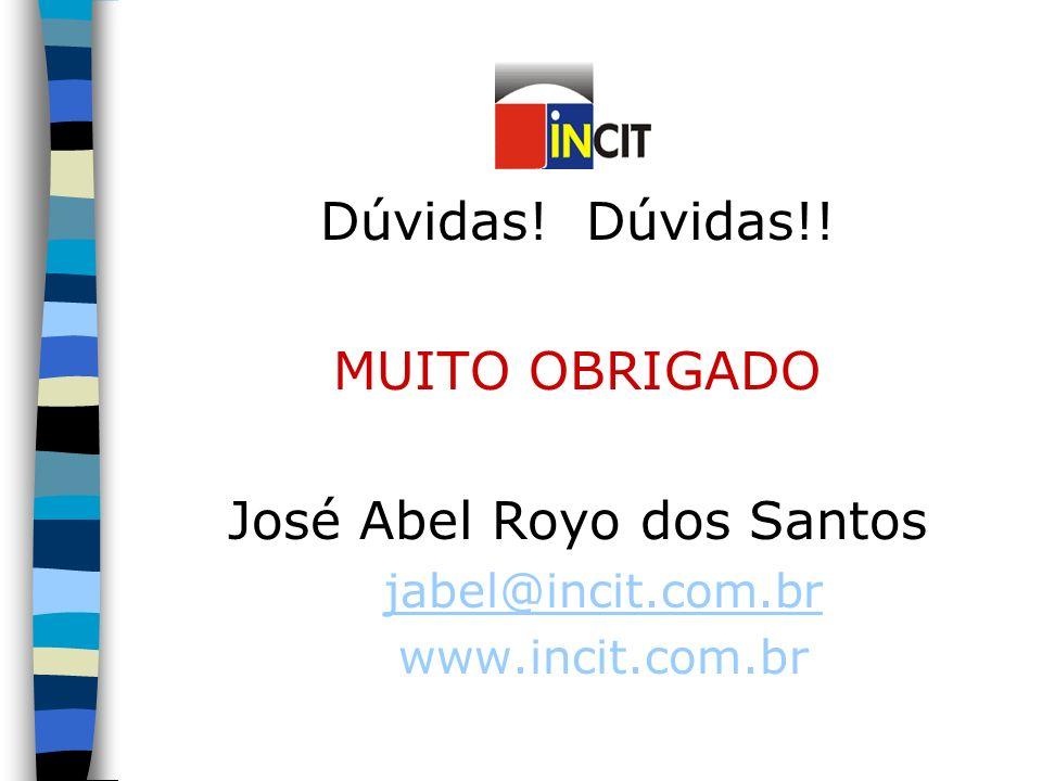 Dúvidas! Dúvidas!! MUITO OBRIGADO José Abel Royo dos Santos jabel@incit.com.br www.incit.com.br
