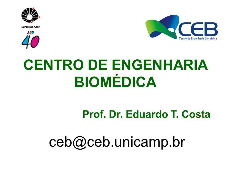 CENTRO DE ENGENHARIA BIOMÉDICA Prof. Dr. Eduardo T. Costa ceb@ceb.unicamp.br