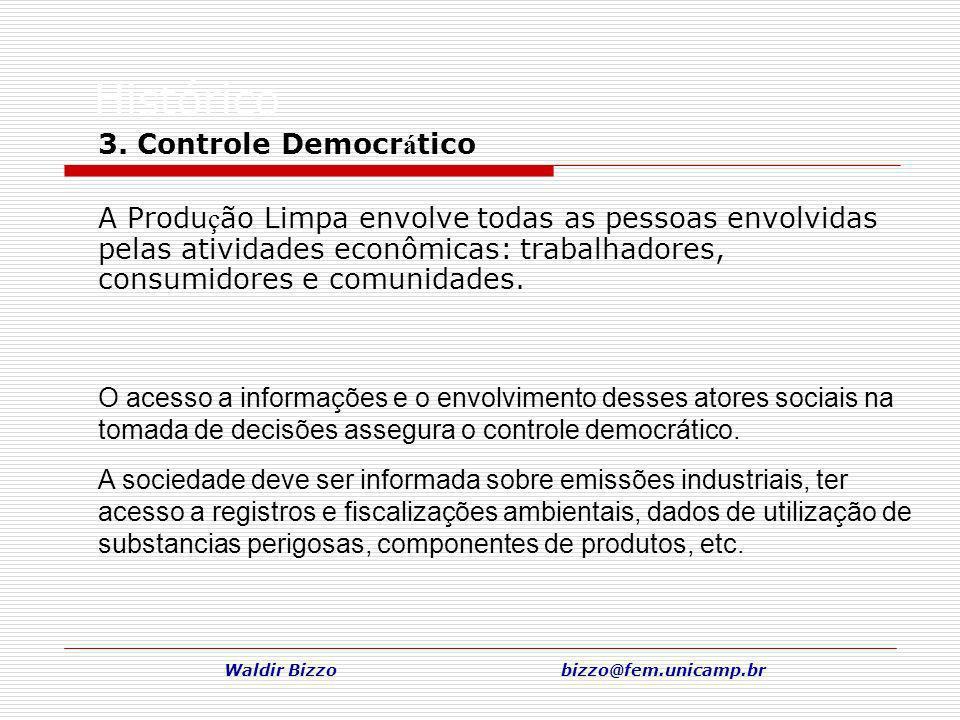 Waldir Bizzo bizzo@fem.unicamp.br Histórico 3. Controle Democr á tico A Produ ç ão Limpa envolve todas as pessoas envolvidas pelas atividades econômic