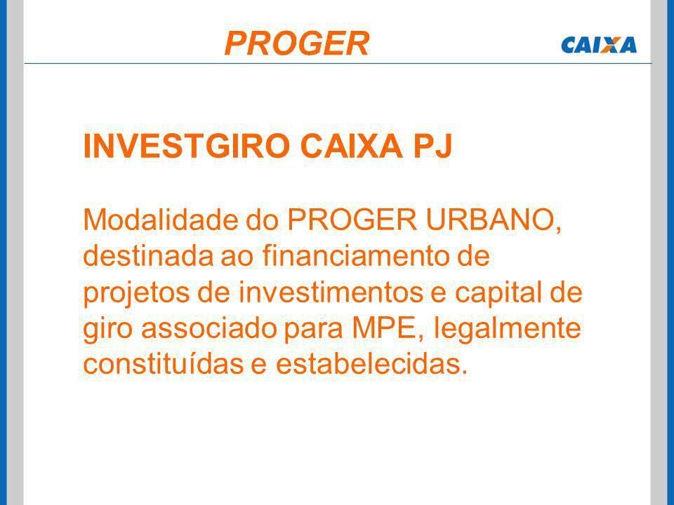 INVESTGIRO CAIXA PJ Modalidade do PROGER URBANO, destinada ao financiamento de projetos de investimentos e capital de giro associado para MPE, legalme