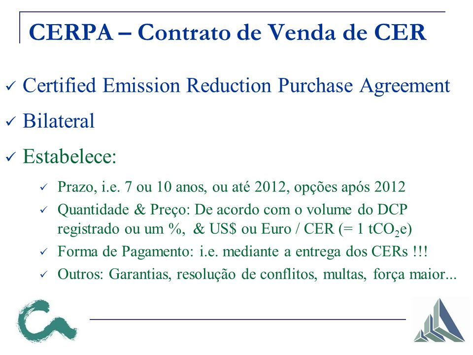 CERPA – Contrato de Venda de CER Certified Emission Reduction Purchase Agreement Bilateral Estabelece: Prazo, i.e.