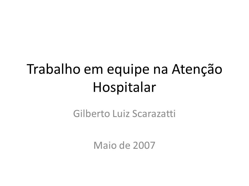 Trabalho em equipe na Atenção Hospitalar Gilberto Luiz Scarazatti Maio de 2007