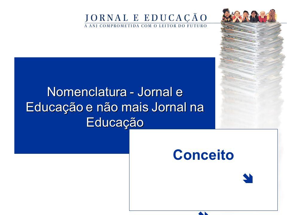 Nomenclatura - Jornal e Educação e não mais Jornal na Educação Conceito