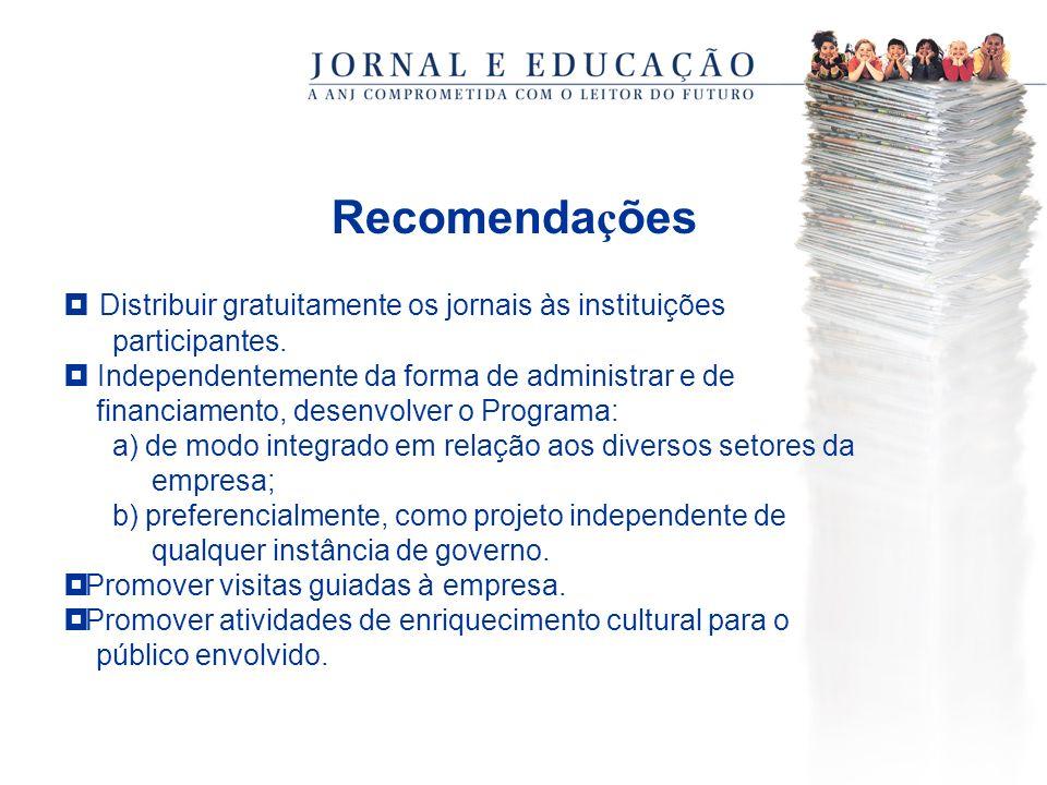 Recomenda ç ões Distribuir gratuitamente os jornais às instituições participantes.
