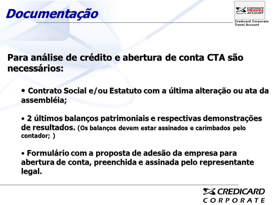 Para análise de crédito e abertura de conta CTA são necessários: Contrato Social e/ou Estatuto com a última alteração ou ata da assembléia; Contrato S