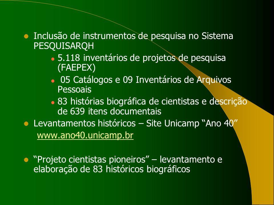 Inclusão de instrumentos de pesquisa no Sistema PESQUISARQH 5.118 inventários de projetos de pesquisa (FAEPEX) 05 Catálogos e 09 Inventários de Arquiv
