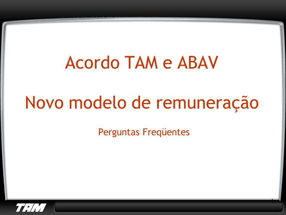 1 Acordo TAM e ABAV Novo modelo de remuneração Perguntas Freqüentes